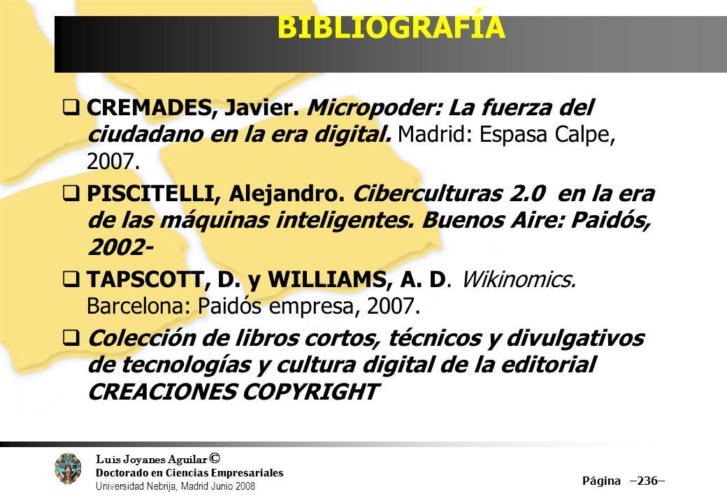Luis Joyanes Aguilar © Doctorado en Ciencias Empresariales Universidad Nebrija, Madrid Junio 2008 BIBLIOGRAFÍA CREMADES, Javier. Micropoder: La fuerza