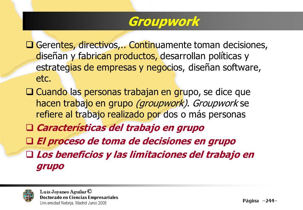 Luis Joyanes Aguilar © Doctorado en Ciencias Empresariales Universidad Nebrija, Madrid Junio 2008 Groupwork Gerentes, directivos,.. Continuamente toma