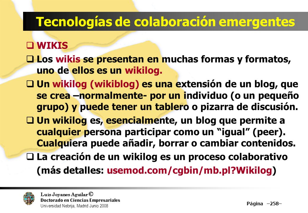 Luis Joyanes Aguilar © Doctorado en Ciencias Empresariales Universidad Nebrija, Madrid Junio 2008 Tecnologías de colaboración emergentes WIKIS Los wik