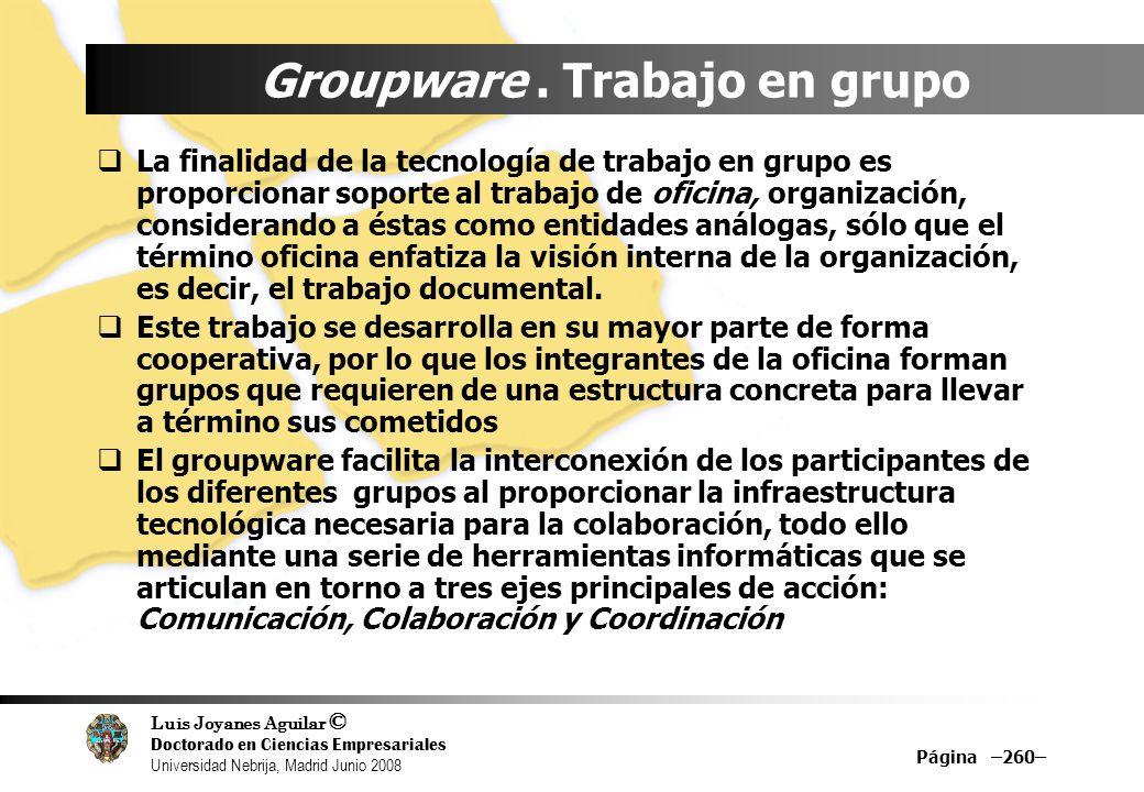 Luis Joyanes Aguilar © Doctorado en Ciencias Empresariales Universidad Nebrija, Madrid Junio 2008 Groupware. Trabajo en grupo La finalidad de la tecno