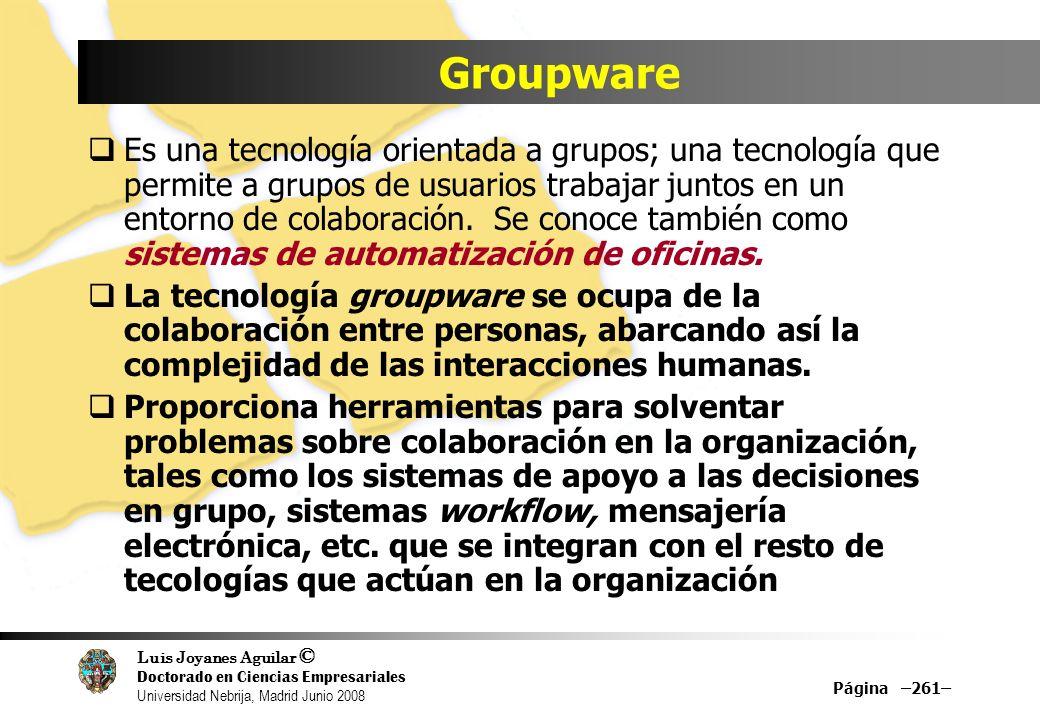Luis Joyanes Aguilar © Doctorado en Ciencias Empresariales Universidad Nebrija, Madrid Junio 2008 Groupware Es una tecnología orientada a grupos; una