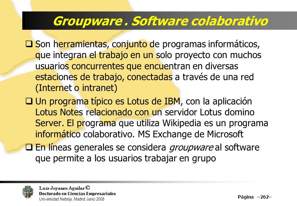 Luis Joyanes Aguilar © Doctorado en Ciencias Empresariales Universidad Nebrija, Madrid Junio 2008 Groupware. Software colaborativo Son herramientas, c