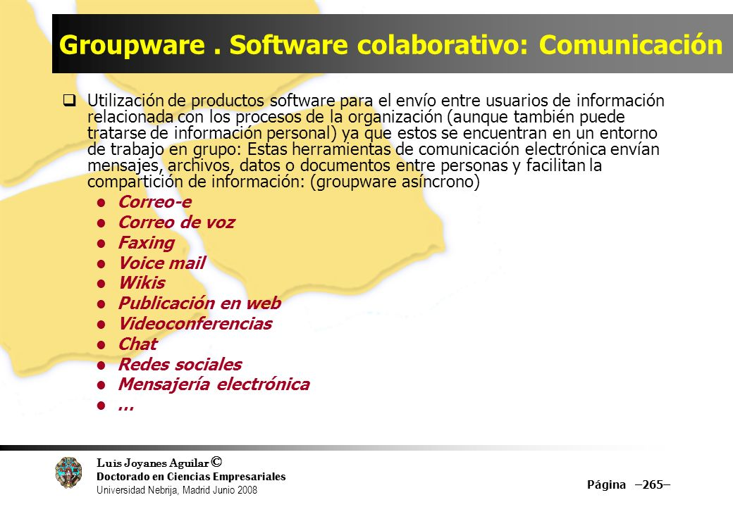 Luis Joyanes Aguilar © Doctorado en Ciencias Empresariales Universidad Nebrija, Madrid Junio 2008 Groupware. Software colaborativo: Comunicación Utili