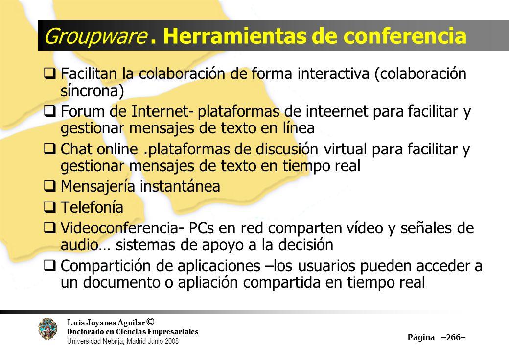Luis Joyanes Aguilar © Doctorado en Ciencias Empresariales Universidad Nebrija, Madrid Junio 2008 Groupware. Herramientas de conferencia Facilitan la