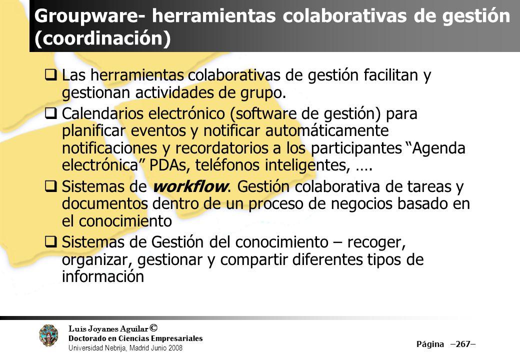 Luis Joyanes Aguilar © Doctorado en Ciencias Empresariales Universidad Nebrija, Madrid Junio 2008 Groupware- herramientas colaborativas de gestión (co