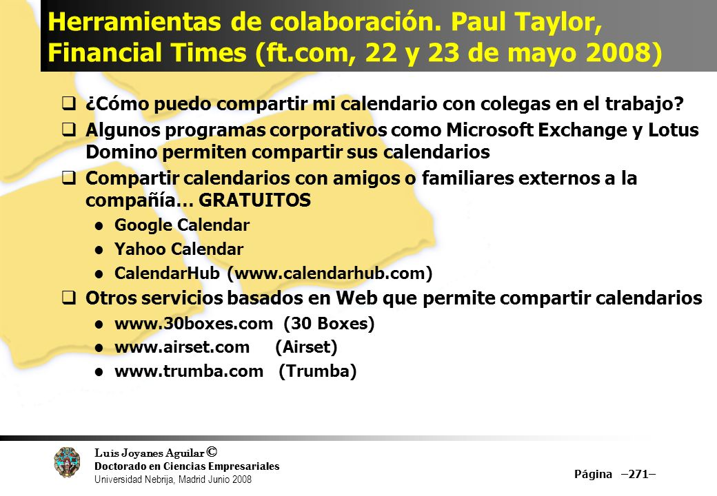 Luis Joyanes Aguilar © Doctorado en Ciencias Empresariales Universidad Nebrija, Madrid Junio 2008 Herramientas de colaboración. Paul Taylor, Financial