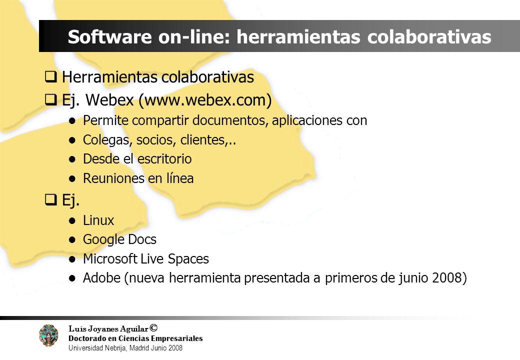 Luis Joyanes Aguilar © Doctorado en Ciencias Empresariales Universidad Nebrija, Madrid Junio 2008 Software on-line: herramientas colaborativas Herrami