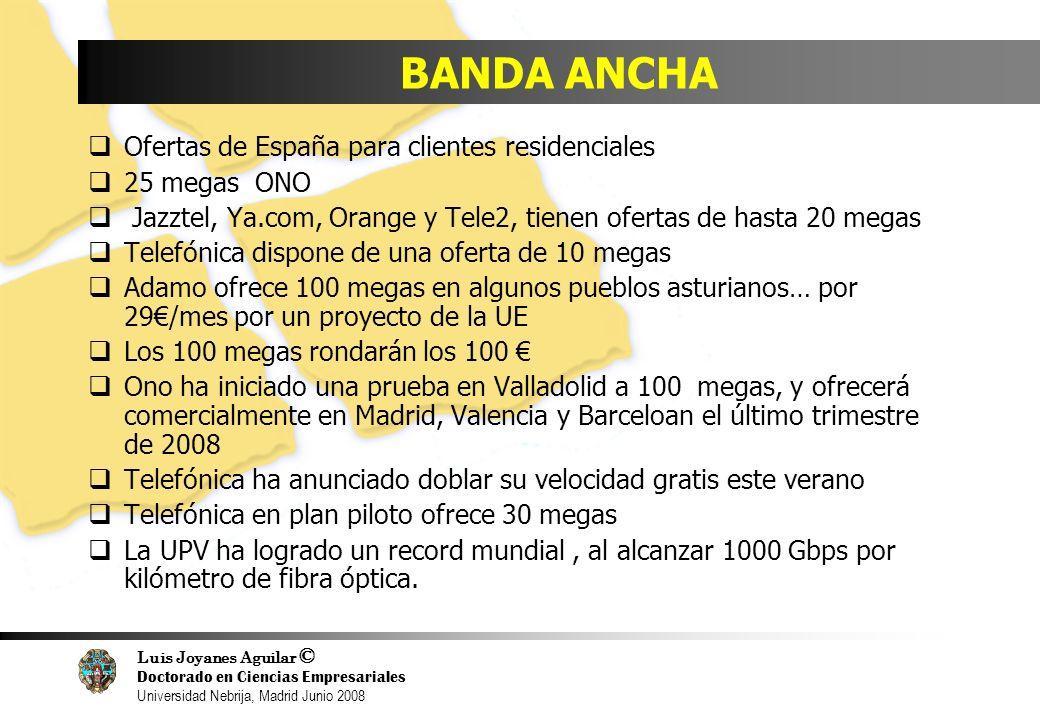 Luis Joyanes Aguilar © Doctorado en Ciencias Empresariales Universidad Nebrija, Madrid Junio 2008 BANDA ANCHA Ofertas de España para clientes residenc