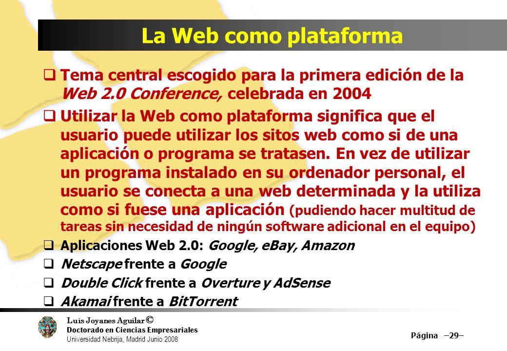 Luis Joyanes Aguilar © Doctorado en Ciencias Empresariales Universidad Nebrija, Madrid Junio 2008 La Web como plataforma Tema central escogido para la