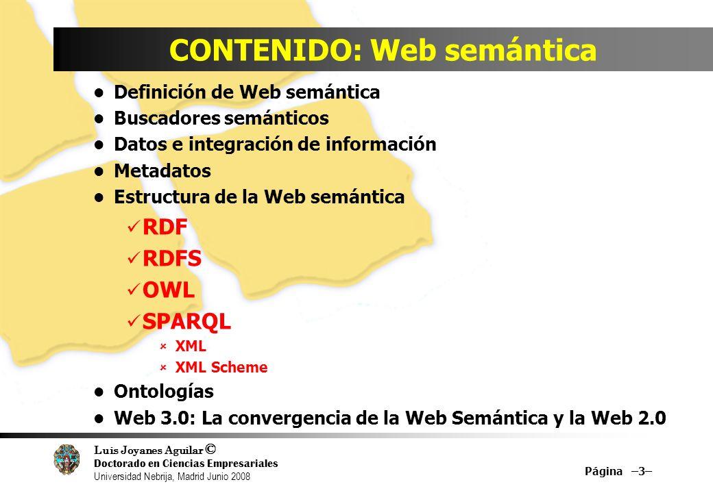 Luis Joyanes Aguilar © Doctorado en Ciencias Empresariales Universidad Nebrija, Madrid Junio 2008 CONTENIDO: Web semántica Definición de Web semántica