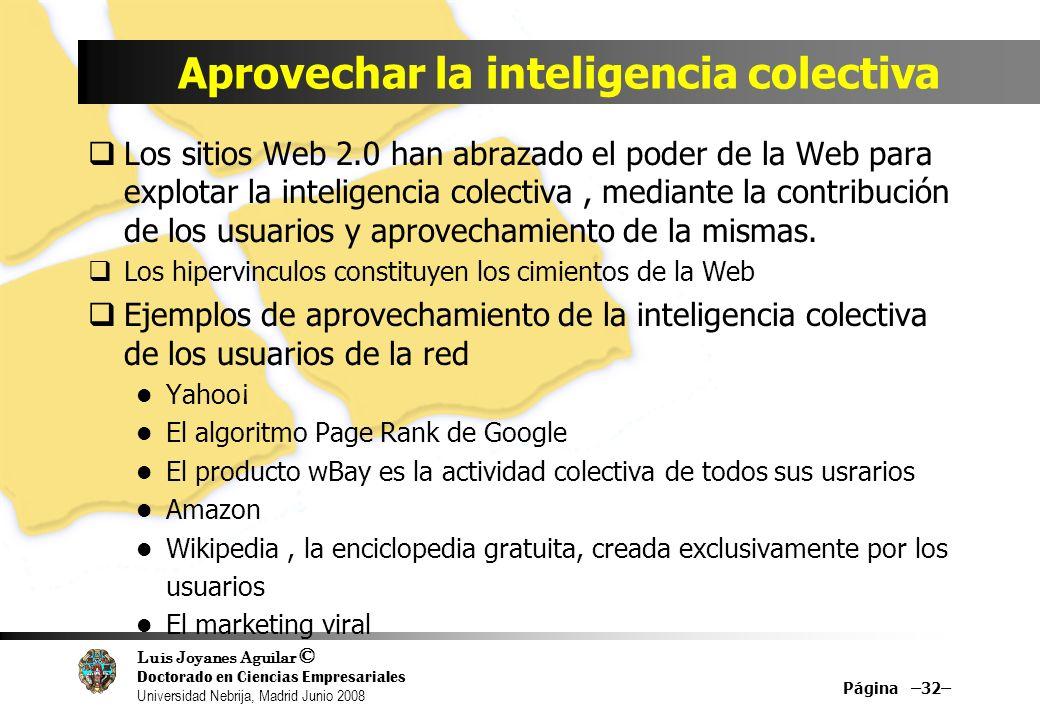 Luis Joyanes Aguilar © Doctorado en Ciencias Empresariales Universidad Nebrija, Madrid Junio 2008 Aprovechar la inteligencia colectiva Los sitios Web