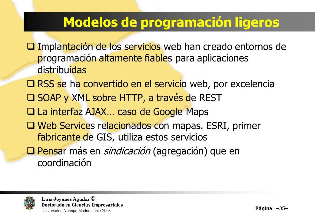 Luis Joyanes Aguilar © Doctorado en Ciencias Empresariales Universidad Nebrija, Madrid Junio 2008 Modelos de programación ligeros Implantación de los