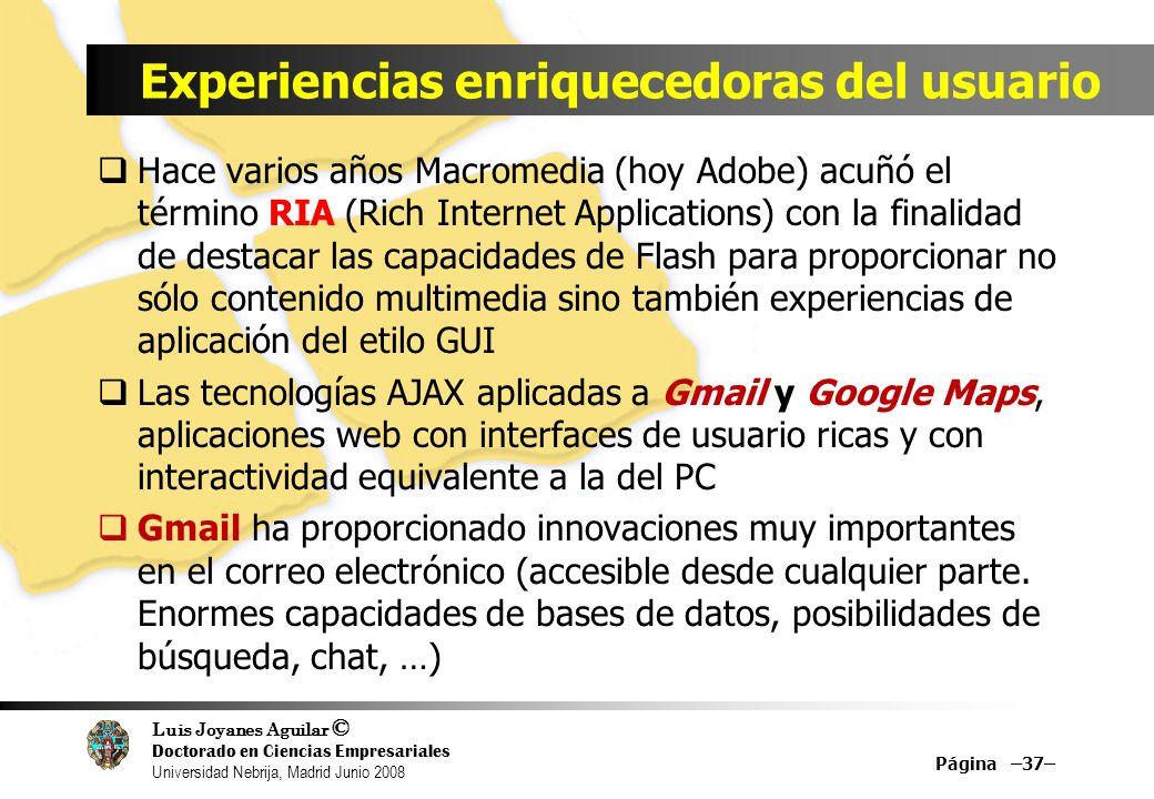 Luis Joyanes Aguilar © Doctorado en Ciencias Empresariales Universidad Nebrija, Madrid Junio 2008 Experiencias enriquecedoras del usuario Hace varios