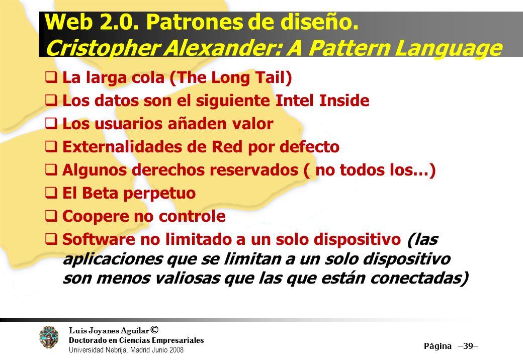 Luis Joyanes Aguilar © Doctorado en Ciencias Empresariales Universidad Nebrija, Madrid Junio 2008 Web 2.0. Patrones de diseño. Cristopher Alexander: A