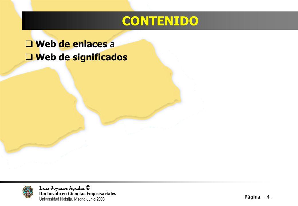 Luis Joyanes Aguilar © Doctorado en Ciencias Empresariales Universidad Nebrija, Madrid Junio 2008 CONTENIDO Web de enlaces a Web de significados Págin