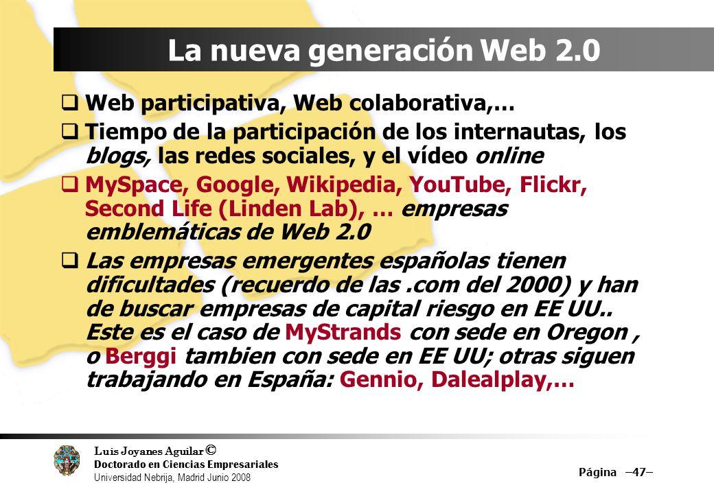 Luis Joyanes Aguilar © Doctorado en Ciencias Empresariales Universidad Nebrija, Madrid Junio 2008 Página –47– La nueva generación Web 2.0 Web particip
