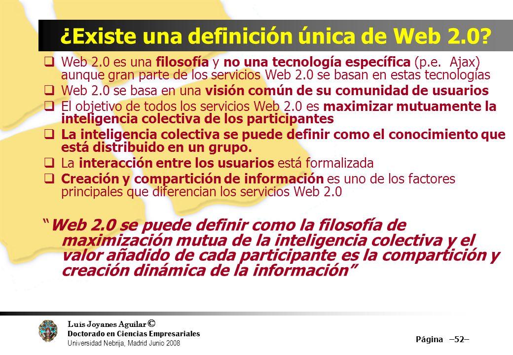 Luis Joyanes Aguilar © Doctorado en Ciencias Empresariales Universidad Nebrija, Madrid Junio 2008 Página –52– ¿Existe una definición única de Web 2.0?