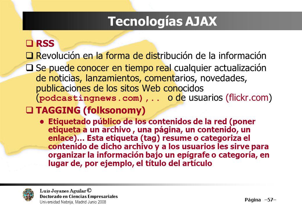 Luis Joyanes Aguilar © Doctorado en Ciencias Empresariales Universidad Nebrija, Madrid Junio 2008 Página –57– Tecnologías AJAX RSS Revolución en la fo