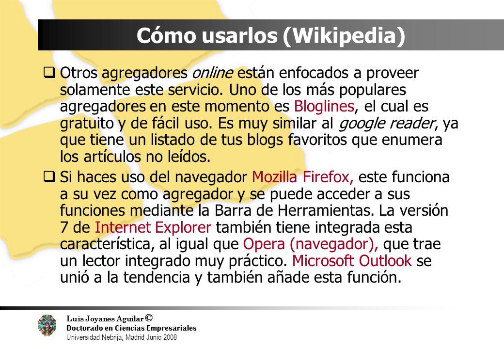 Luis Joyanes Aguilar © Doctorado en Ciencias Empresariales Universidad Nebrija, Madrid Junio 2008 Cómo usarlos (Wikipedia) Otros agregadores online es