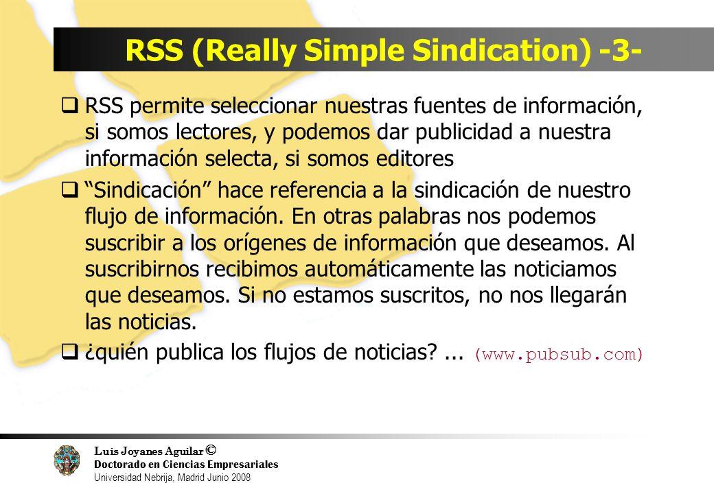 Luis Joyanes Aguilar © Doctorado en Ciencias Empresariales Universidad Nebrija, Madrid Junio 2008 RSS (Really Simple Sindication) -3- RSS permite sele