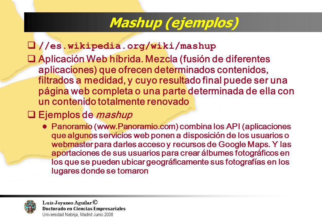 Luis Joyanes Aguilar © Doctorado en Ciencias Empresariales Universidad Nebrija, Madrid Junio 2008 Mashup (ejemplos) //es.wikipedia.org/wiki/mashup Apl