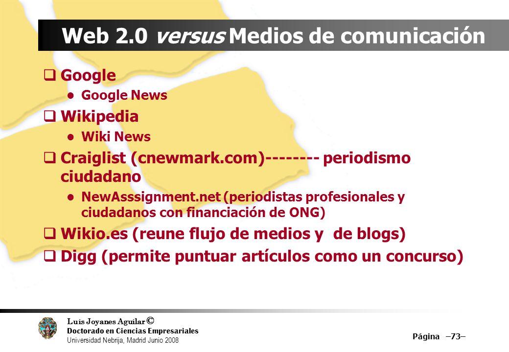Luis Joyanes Aguilar © Doctorado en Ciencias Empresariales Universidad Nebrija, Madrid Junio 2008 Página –73– Web 2.0 versus Medios de comunicación Go