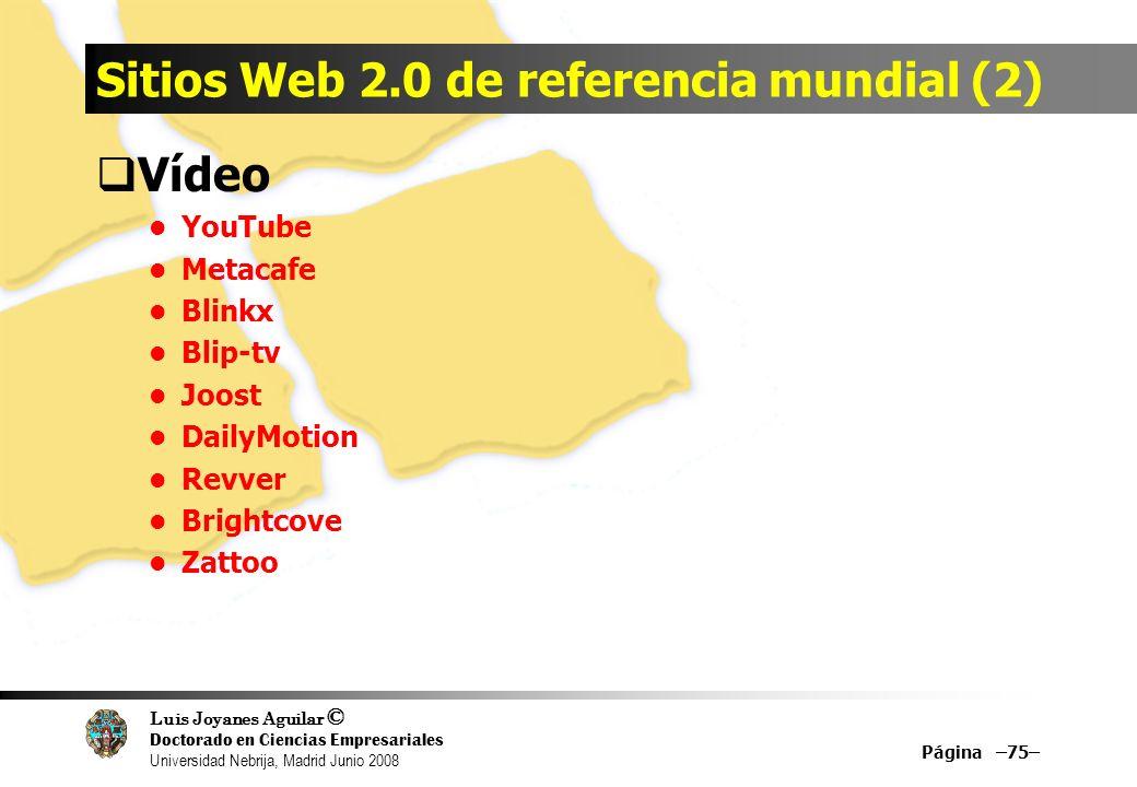 Luis Joyanes Aguilar © Doctorado en Ciencias Empresariales Universidad Nebrija, Madrid Junio 2008 Sitios Web 2.0 de referencia mundial (2) Vídeo YouTu