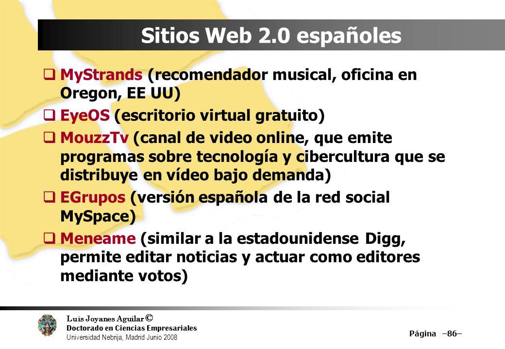 Luis Joyanes Aguilar © Doctorado en Ciencias Empresariales Universidad Nebrija, Madrid Junio 2008 Página –86– Sitios Web 2.0 españoles MyStrands (reco