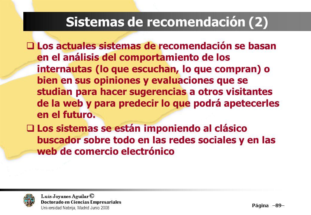 Luis Joyanes Aguilar © Doctorado en Ciencias Empresariales Universidad Nebrija, Madrid Junio 2008 Página –89– Sistemas de recomendación (2) Los actual