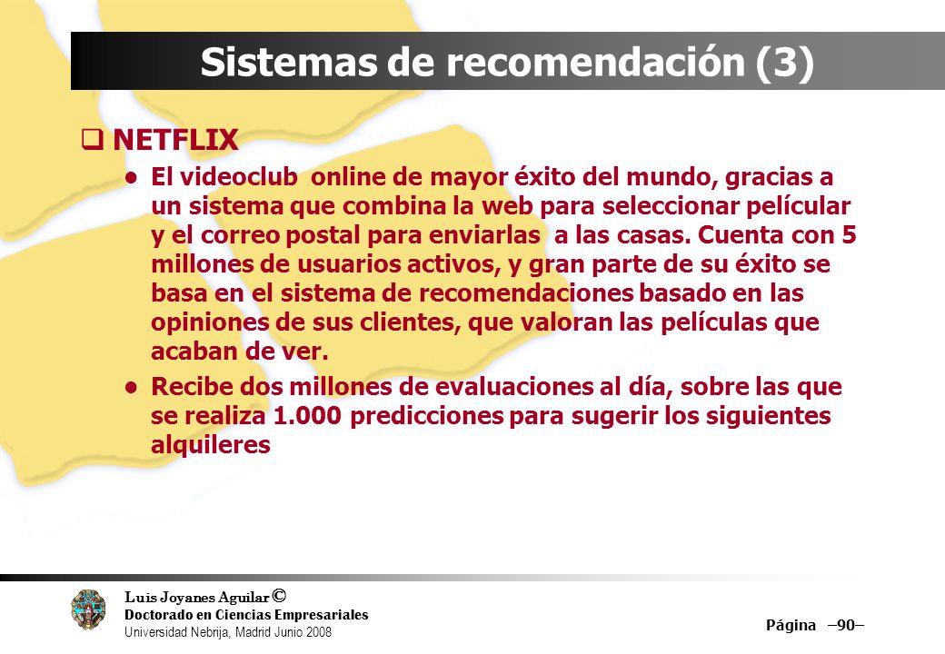 Luis Joyanes Aguilar © Doctorado en Ciencias Empresariales Universidad Nebrija, Madrid Junio 2008 Página –90– Sistemas de recomendación (3) NETFLIX El