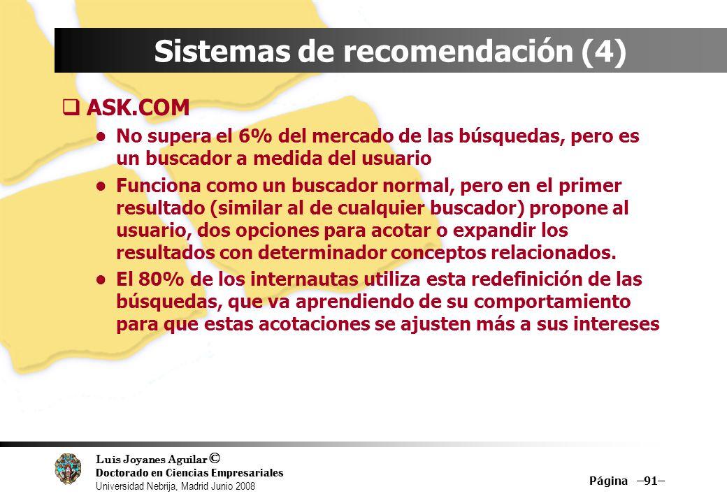 Luis Joyanes Aguilar © Doctorado en Ciencias Empresariales Universidad Nebrija, Madrid Junio 2008 Página –91– Sistemas de recomendación (4) ASK.COM No