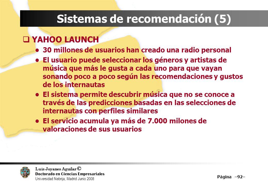 Luis Joyanes Aguilar © Doctorado en Ciencias Empresariales Universidad Nebrija, Madrid Junio 2008 Página –92– Sistemas de recomendación (5) YAHOO LAUN