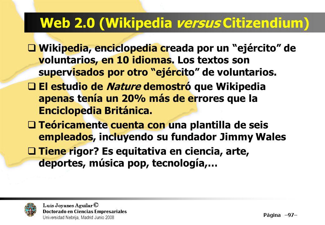 Luis Joyanes Aguilar © Doctorado en Ciencias Empresariales Universidad Nebrija, Madrid Junio 2008 Página –97– Web 2.0 (Wikipedia versus Citizendium) W