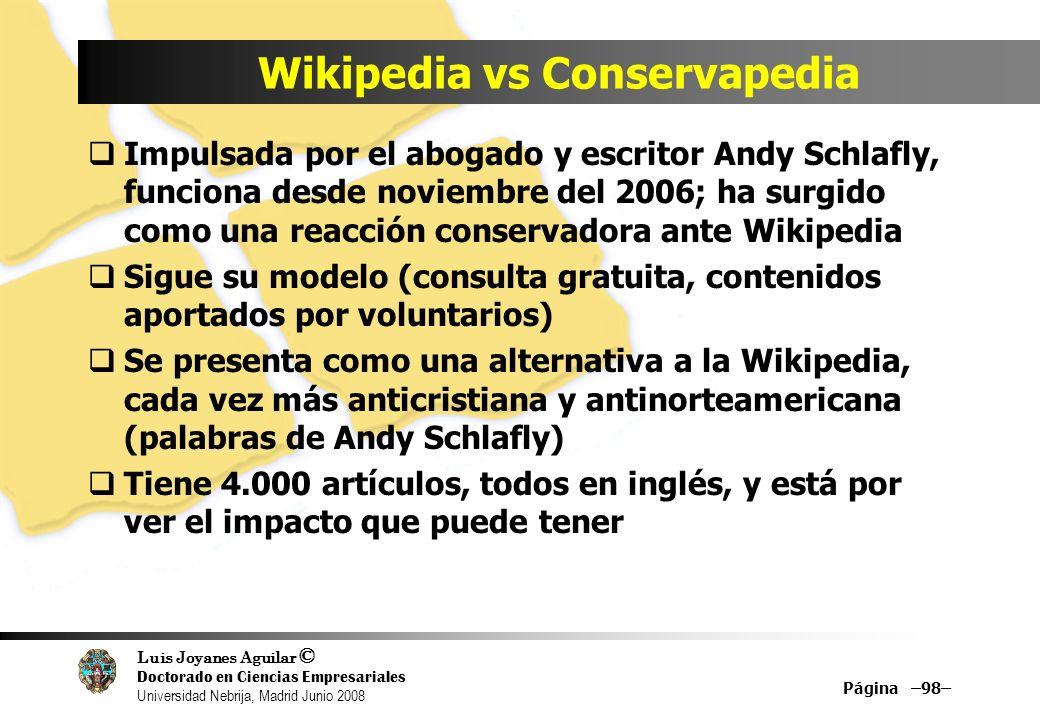 Luis Joyanes Aguilar © Doctorado en Ciencias Empresariales Universidad Nebrija, Madrid Junio 2008 Página –98– Wikipedia vs Conservapedia Impulsada por