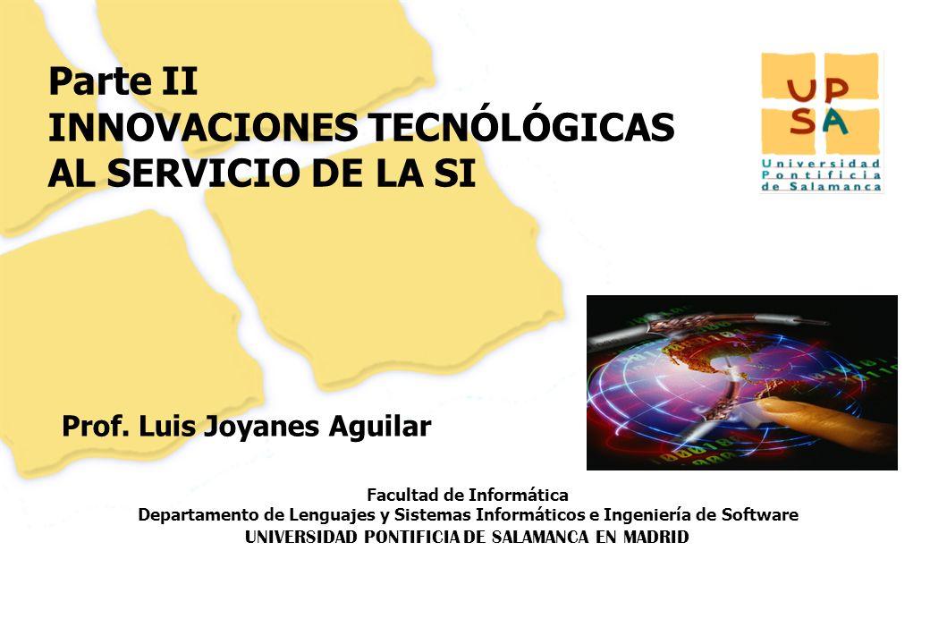 Facultad de Informática Departamento de Lenguajes y Sistemas Informáticos e Ingeniería de Software UNIVERSIDAD PONTIFICIA DE SALAMANCA EN MADRID 13 Parte II INNOVACIONES TECNÓLÓGICAS AL SERVICIO DE LA SI Prof.