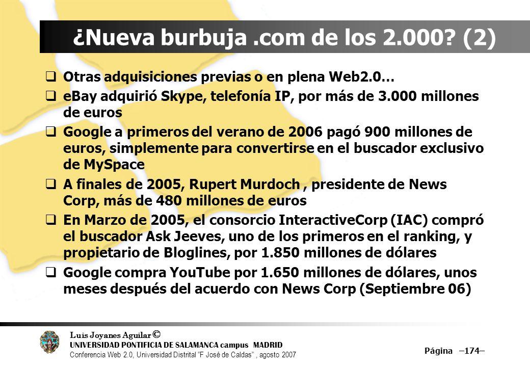 Luis Joyanes Aguilar © UNIVERSIDAD PONTIFICIA DE SALAMANCA campus MADRID Conferencia Web 2.0, Universidad Distrital F José de Caldas, agosto 2007 Página –174– ¿Nueva burbuja.com de los 2.000.