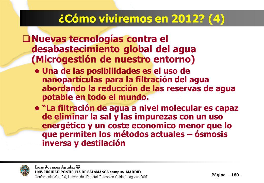 Luis Joyanes Aguilar © UNIVERSIDAD PONTIFICIA DE SALAMANCA campus MADRID Conferencia Web 2.0, Universidad Distrital F José de Caldas, agosto 2007 Página –180– ¿Cómo viviremos en 2012.