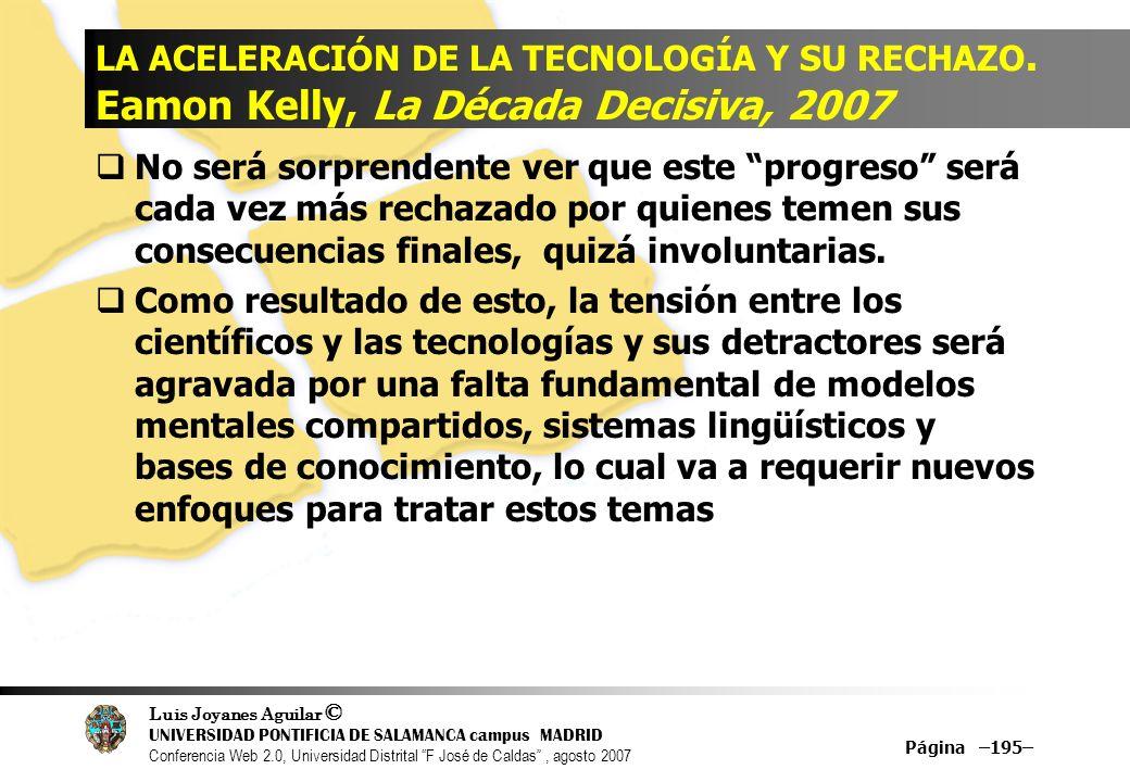 Luis Joyanes Aguilar © UNIVERSIDAD PONTIFICIA DE SALAMANCA campus MADRID Conferencia Web 2.0, Universidad Distrital F José de Caldas, agosto 2007 Página –195– LA ACELERACIÓN DE LA TECNOLOGÍA Y SU RECHAZO.