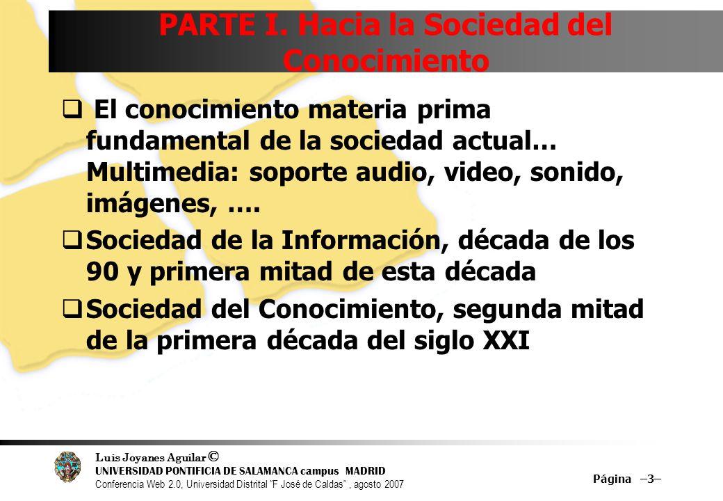 Luis Joyanes Aguilar © UNIVERSIDAD PONTIFICIA DE SALAMANCA campus MADRID Conferencia Web 2.0, Universidad Distrital F José de Caldas, agosto 2007 Página –84– Web 1.0 versus Web 2.0 Web 1.0Web 2.0 DoubleClicGoogle Adsense OfotoFlickr AkamaiBitTorrent Mp3.comiTunes Britannica OnlineWikipedia/Citizendium MapQuestGoogle Maps NetscapeGoogle Microsoft Word Writely