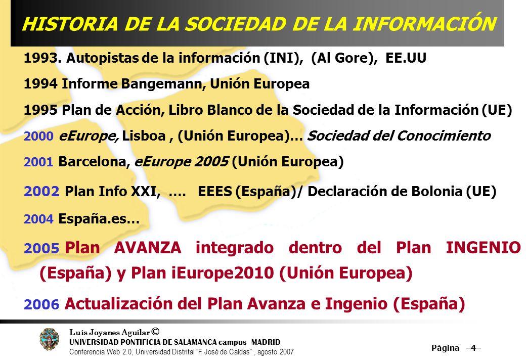 Luis Joyanes Aguilar © UNIVERSIDAD PONTIFICIA DE SALAMANCA campus MADRID Conferencia Web 2.0, Universidad Distrital F José de Caldas, agosto 2007 Página –4– 1993.