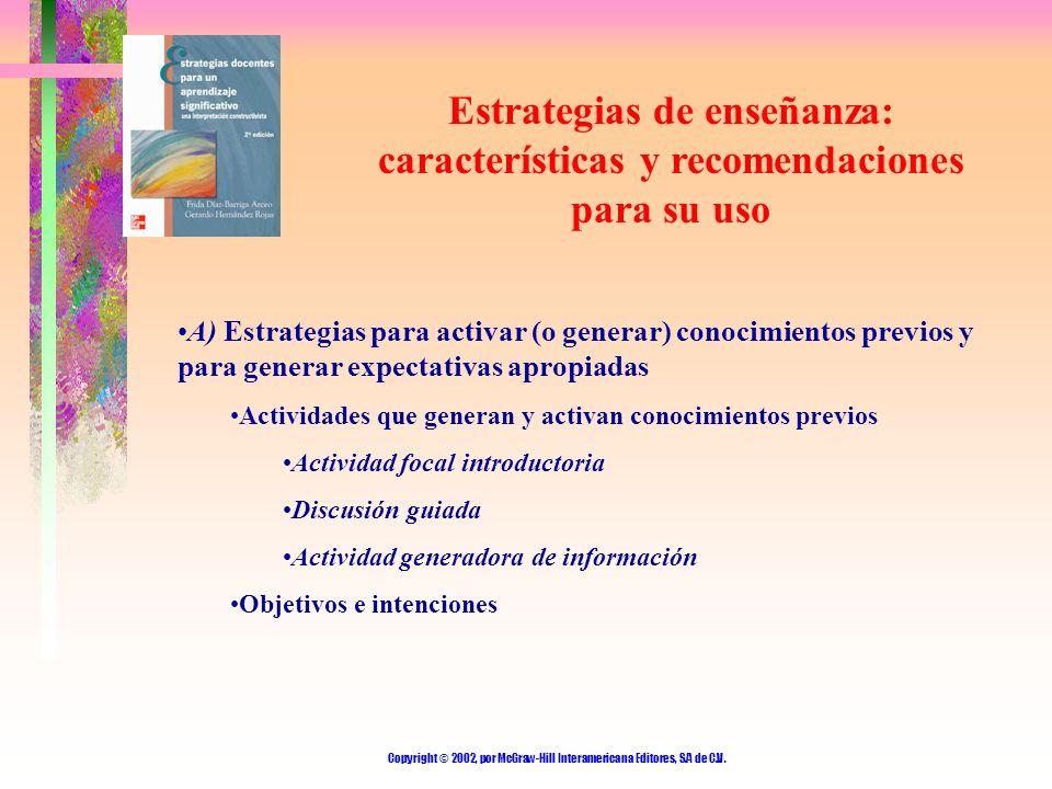 Copyright © 2002, por McGraw-Hill Interamericana Editores, S.A de C.V. Estrategias de enseñanza: características y recomendaciones para su uso A) Estr