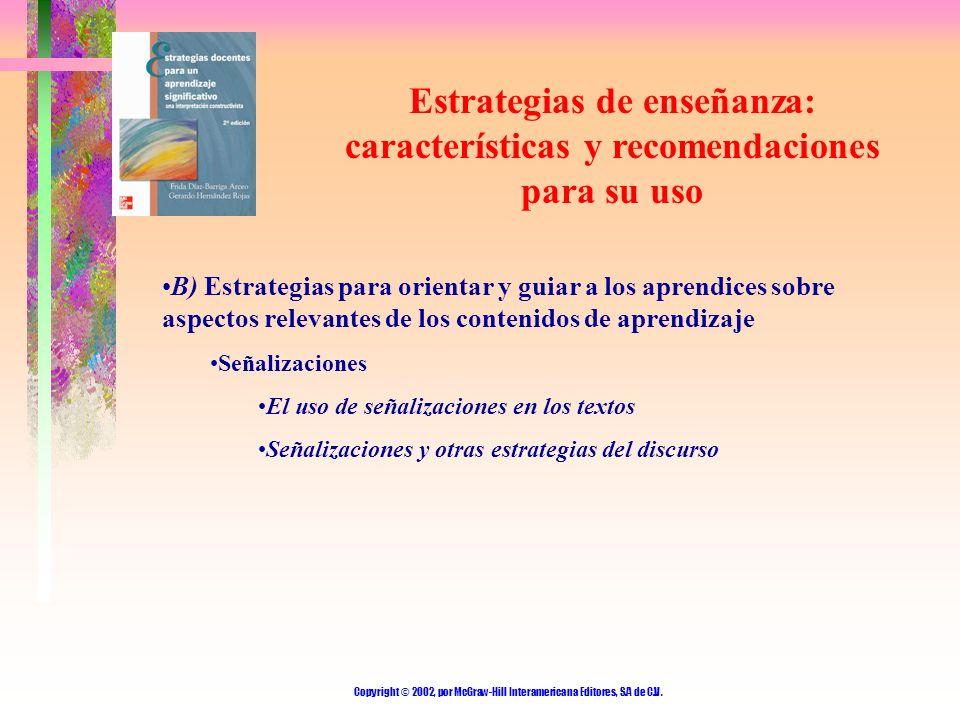 Copyright © 2002, por McGraw-Hill Interamericana Editores, S.A de C.V. Estrategias de enseñanza: características y recomendaciones para su uso B) Estr