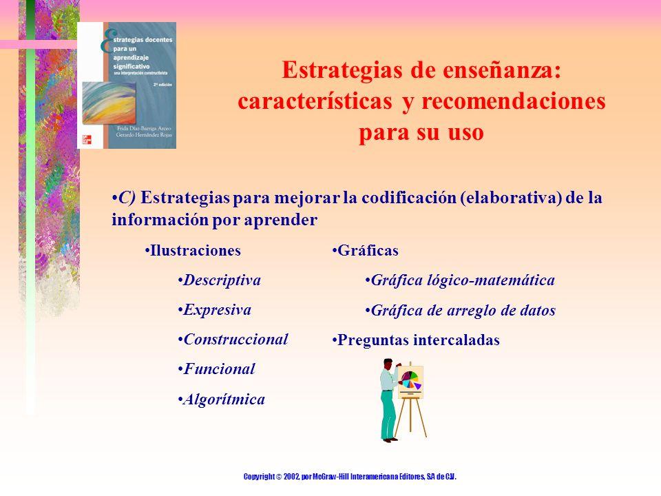 Copyright © 2002, por McGraw-Hill Interamericana Editores, S.A de C.V. Estrategias de enseñanza: características y recomendaciones para su uso C) Estr