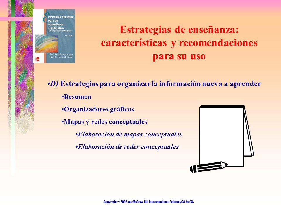 Copyright © 2002, por McGraw-Hill Interamericana Editores, S.A de C.V. Estrategias de enseñanza: características y recomendaciones para su uso D) Estr