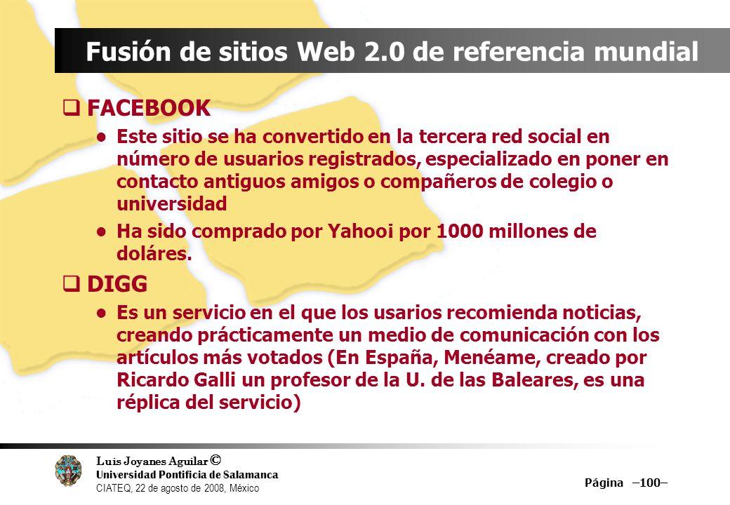 Luis Joyanes Aguilar © Universidad Pontificia de Salamanca CIATEQ, 22 de agosto de 2008, México Página –101– Sitios Web 2.0 de referencia mundial Blogger Upcoming.org Wikipedia Netvibes Google Maps