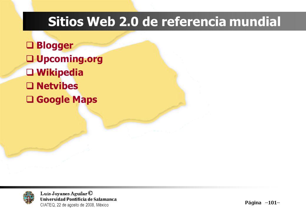Luis Joyanes Aguilar © Universidad Pontificia de Salamanca CIATEQ, 22 de agosto de 2008, México Página –101– Sitios Web 2.0 de referencia mundial Blog