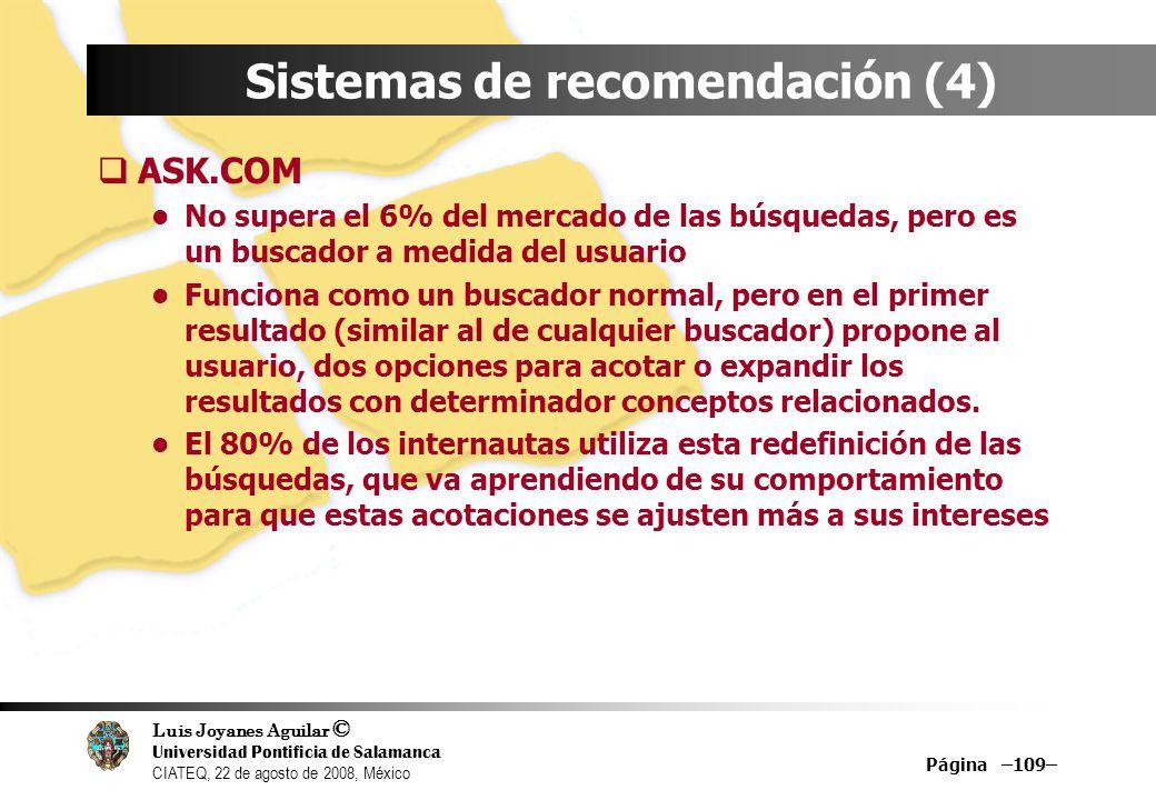 Luis Joyanes Aguilar © Universidad Pontificia de Salamanca CIATEQ, 22 de agosto de 2008, México Página –109– Sistemas de recomendación (4) ASK.COM No