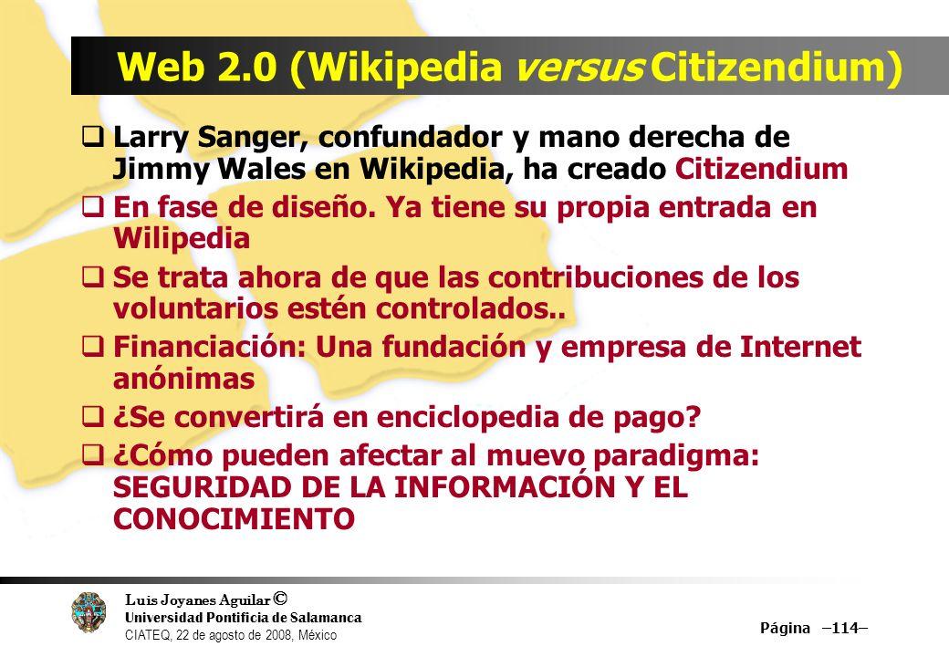 Luis Joyanes Aguilar © Universidad Pontificia de Salamanca CIATEQ, 22 de agosto de 2008, México Página –114– Web 2.0 (Wikipedia versus Citizendium) La