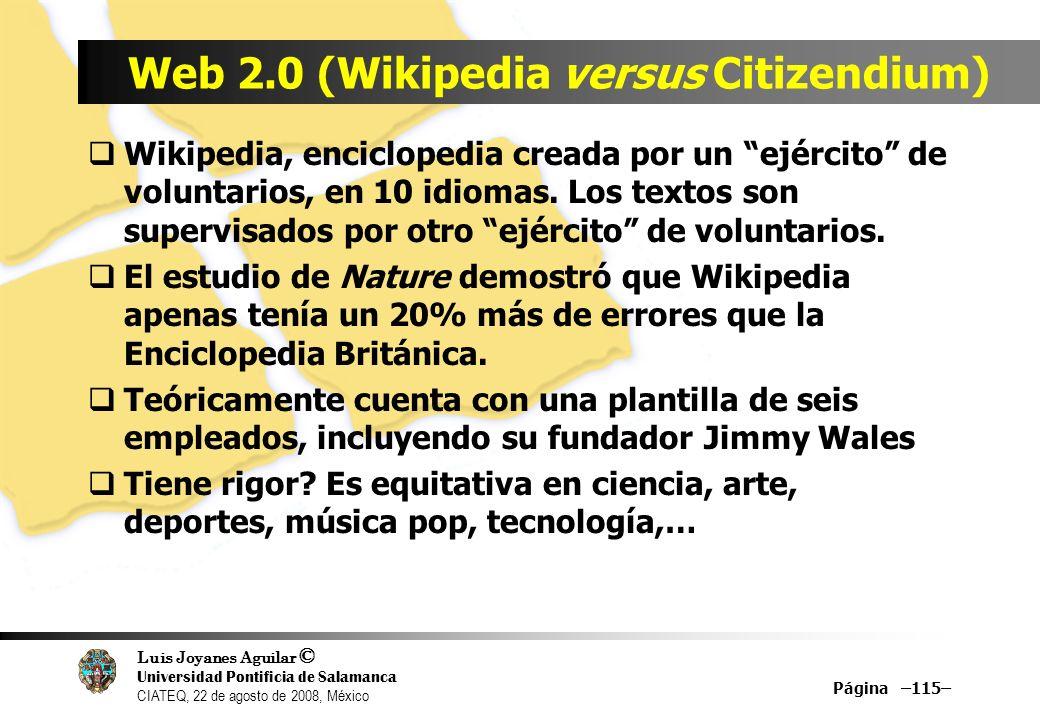 Luis Joyanes Aguilar © Universidad Pontificia de Salamanca CIATEQ, 22 de agosto de 2008, México Página –115– Web 2.0 (Wikipedia versus Citizendium) Wi