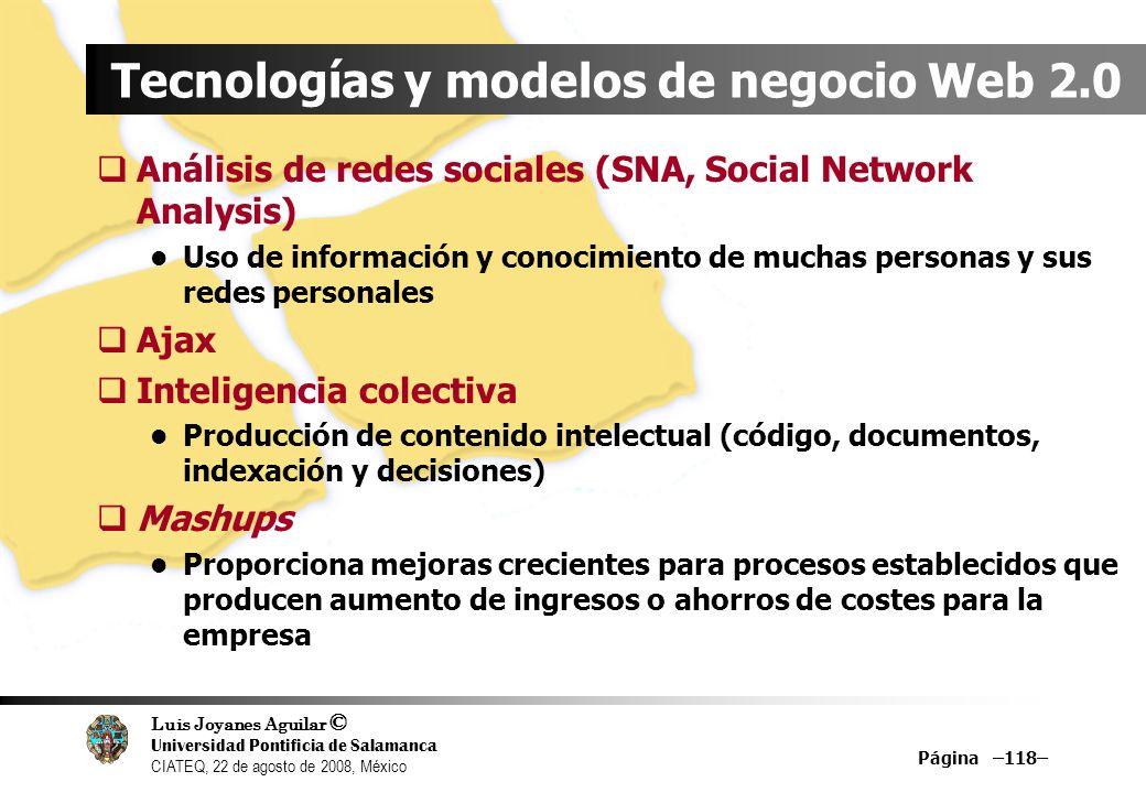 Luis Joyanes Aguilar © Universidad Pontificia de Salamanca CIATEQ, 22 de agosto de 2008, México Página –118– Tecnologías y modelos de negocio Web 2.0